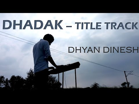 Dhadak - Piano Cover by me