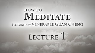[English] How to Meditate - Lecture 1 - Ven. Guan Cheng