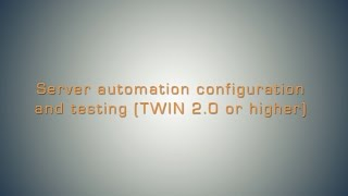 Server Automation Configuration and Testing (HLA Twin 2.0 or Higher)