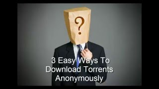 3 Easy Ways to Download Torrents Anonymously
