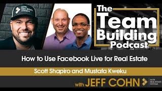 How to Use Facebook Live for Real Estate w/ Scott Shapiro & Mustafa Kweku