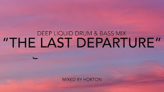 """The Last Departure"" ~ Deep Liquid Drum & Bass Mix"