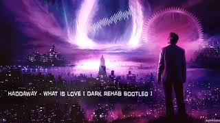Haddaway - What Is Love (Dark Rehab Bootleg) [Free Release]