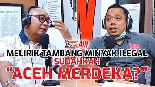"[PODCAST SISI LAIN] Melirik Tambang Minyak Ilegal, Sudahkah ""Aceh Merdeka?"""