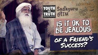 Is it Ok to be Jealous of a Friend's Success? - Sadhguru