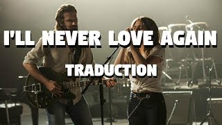 I'll Never Love Again   Lady Gaga [A Star Is Born] (TRADUCTION FRANÇAISE)