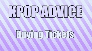 KPOP Advice: Buying Tickets