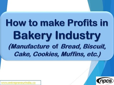 Video How to make Profits in Bakery Industry (Manufacture of Bread, Biscuit, Cake, Cookies, Muffins, etc.)
