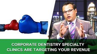 Corporate Dentistry Specialty Clinics Are Targeting Your Revenue
