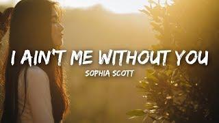 Sophia Scott - I Ain't Me Without You (Lyrics)