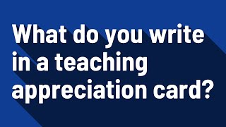 What do you write in a teaching appreciation card?
