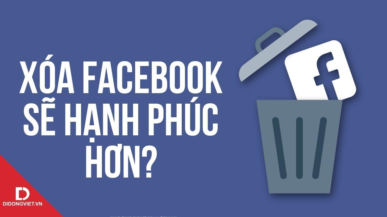 Xóa tài khoản Facebook sẽ khiến hạnh phúc hơn?