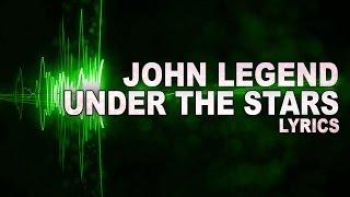 JOHN LEGEND - Under The Stars (Lyrics) 2015 song