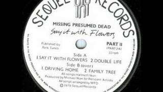 Missing presumed dead- Say it with flowers