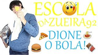 ESCOLA DA ZUEIRA 92 DIONE O BOLA