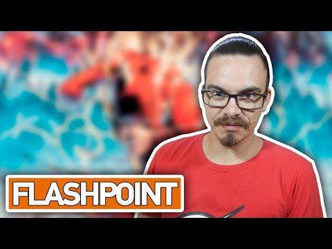 FLASHPOINT (PONTO DE IGNIÇÃO) - História Completa