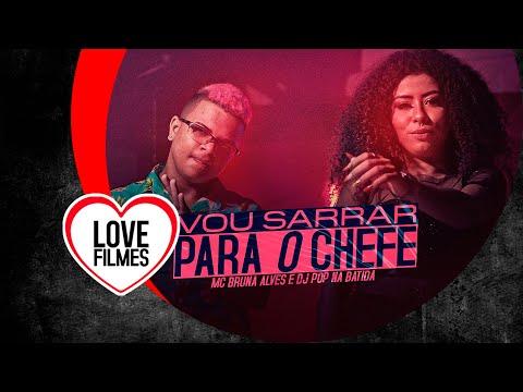 MC Bruna Alves e Pop na Batida - Vou Sarrar pro Chefe (Vídeo Clipe Oficial) DJ Pop