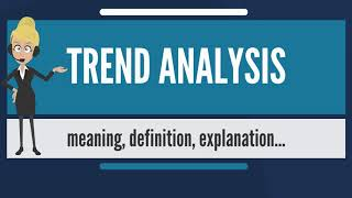 What is TREND ANALYSIS? What does TREND ANALYSIS mean? TREND ANALYSIS meaning & explanation