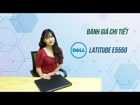 Review Dell Latitude E5550 - Mẫu laptop tầm trung đáng mua nhất hiện nay