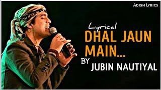 Dhal Jaun Main (Lyrical) - Jubin Nautiyal | Rustom | Adish Lyrics