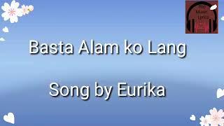 Basta Alam Ko Lang - Song by Eurika with lyrics