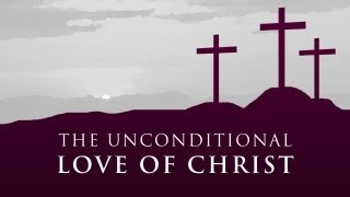 The Unconditional Love of Christ - Paul Washer