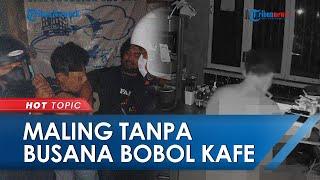 Detik-detik Maling Tanpa Busana Bobol Kafe di Banjarmasin Terekam CCTV, Pelaku Sempat Numpang Mandi