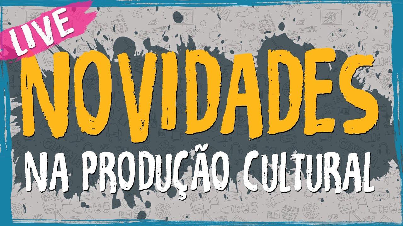 Novidades na Produção Cultural – Live