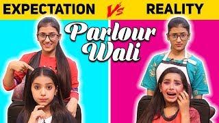 Parlour Wali : Expectation Vs. Reality | SAMREEN ALI