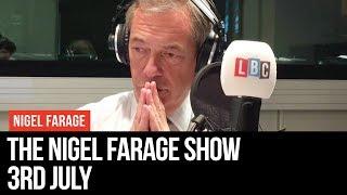 The Nigel Farage Show | LIVE Radio Debate - 3rd July | LBC