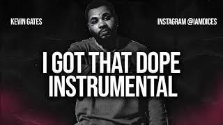 "Kevin Gates ""I Got That Dope"" Instrumental Prod. By Dices *FREE DL*"