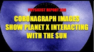 PHYSICIST REPORT 330: CORONAGRAPH IMAGES SHOW PLANET X INTERACTING WITH THE SUN