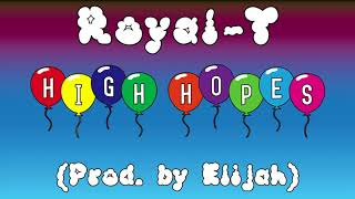 Royal-T - High Hopes (Prod. by Elijah)