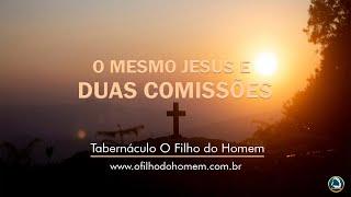 O mesmo Jesus e duas comissões – 07/05/2019