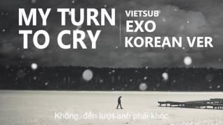 [EXOTICVNSUB][Vietsub] My Turn To Cry (Korean Ver.) - EXO