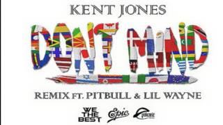 Don't Mind Remix Kent Jones, Pitbull, Lil Wayne