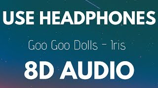 Goo Goo Dolls - Iris (8D AUDIO)