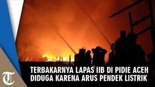 Terbakarnya Lapas IIB di Pidie Aceh Diduga Arus Pendek Listrik