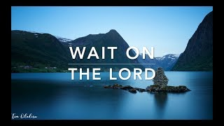 Wait On The LORD - 2 Hour Deep Prayer Music | Worship Music | Meditation Music | Alone With HIM