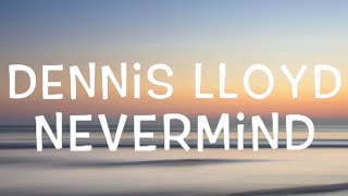 Dennis Lloyd   Nevermind Lyrics