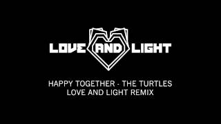 The Turtles - Happy Together (Love and Light Remix)