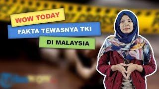 WOW TODAY: Fakta Tewasnya TKI Trenggalek di Perkebunan Malaysia