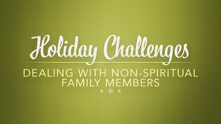 Dealing with Non-Spiritual Family Members