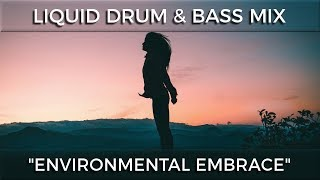 "► Liquid Drum & Bass Mix - ""Environmental Embrace"" - May 2018"