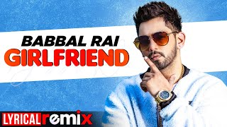 Girlfriend (Lyrical Remix) | Babbal Rai | Pav Dharia | Latest Punjabi Songs 2020 | Speed Records