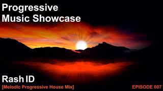 Rash ID - Progressive Music Showcase 007 (Melodic Progressive House Mix)