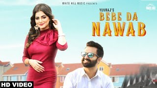 Bebe Da Nawab (Full Video) Yuvraj | New Punjabi Song 2018 | White Hill Music