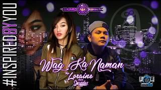 Wag Ka Naman - Loraine feat. Smugglaz (RJBlazinBeats) (Blazin Royalty)
