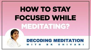 How To Stay Focused While Meditating | BK Shivani | Meditation With BK Shivani