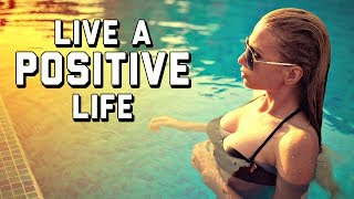 These 11 STEPS Will INSTANTLY Make Your Life MORE POSITIVE   How to Live A Positive Life